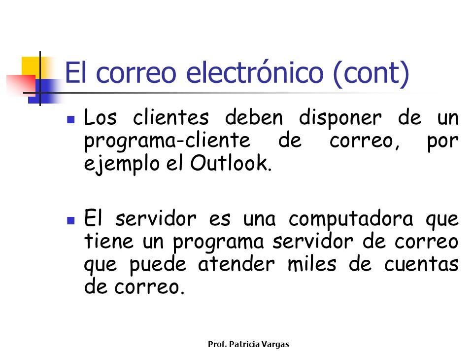 Prof. Patricia Vargas El correo electrónico (cont) Los clientes deben disponer de un programa-cliente de correo, por ejemplo el Outlook. El servidor e