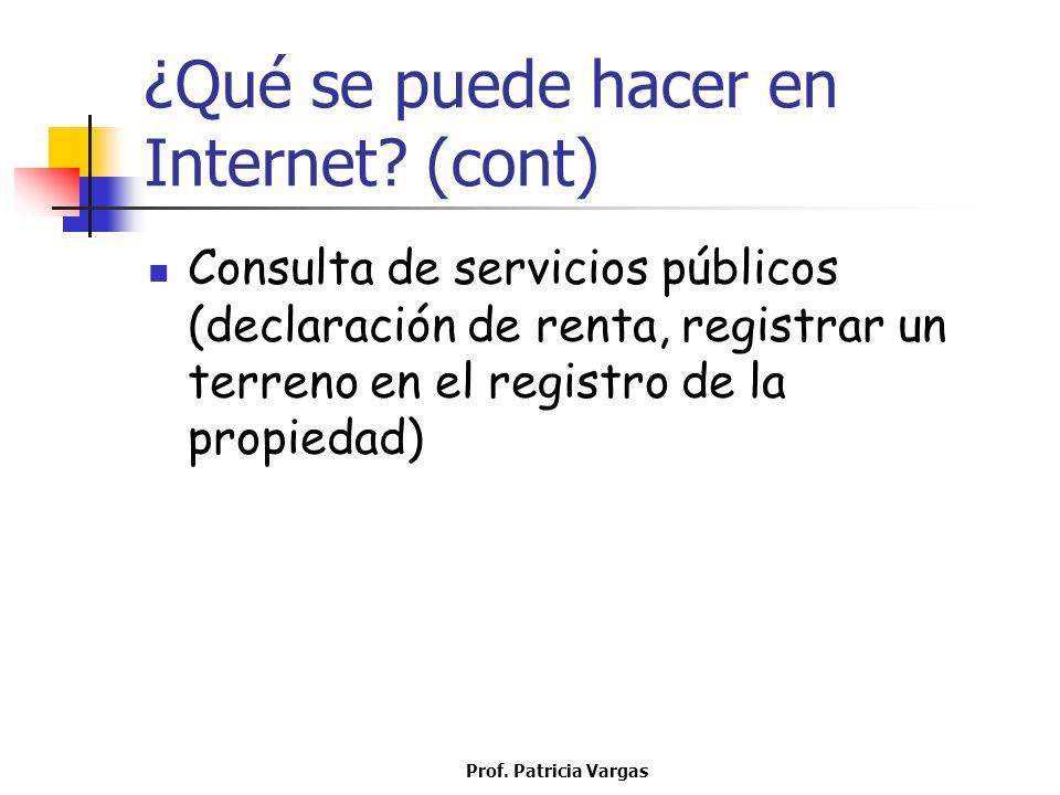 Prof. Patricia Vargas ¿Qué se puede hacer en Internet? (cont) Consulta de servicios públicos (declaración de renta, registrar un terreno en el registr