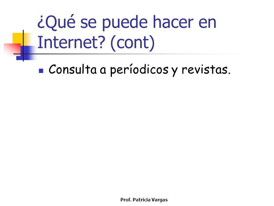 Prof. Patricia Vargas ¿Qué se puede hacer en Internet? (cont) Consulta a períodicos y revistas.