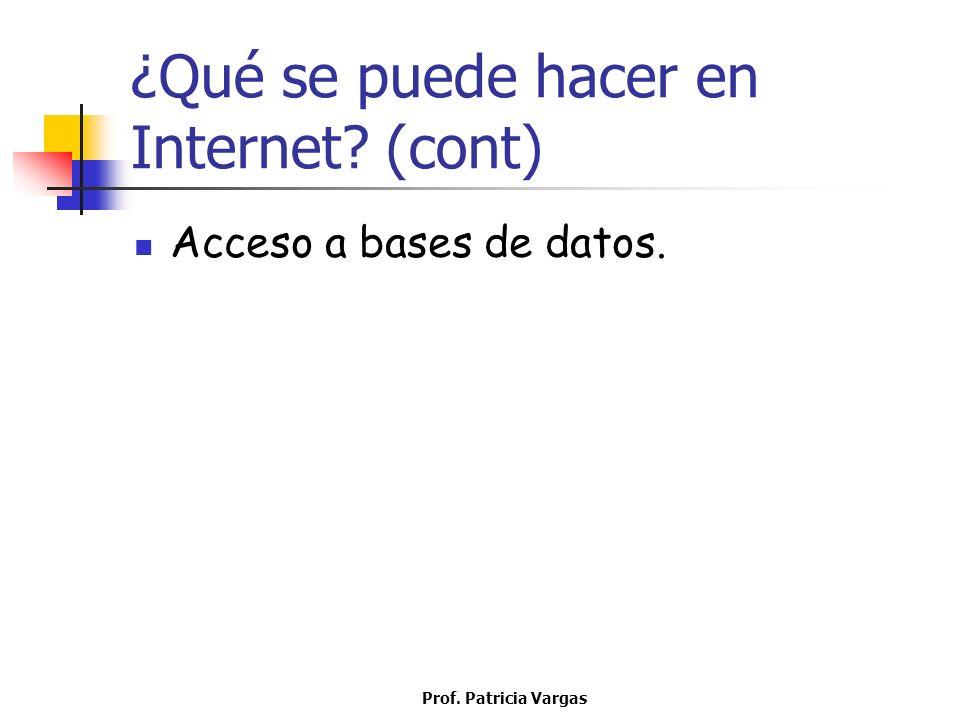 Prof. Patricia Vargas ¿Qué se puede hacer en Internet? (cont) Acceso a bases de datos.