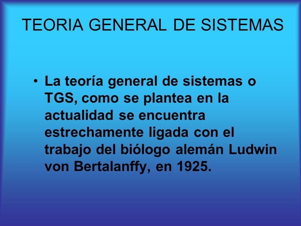 La teoría general de sistemas o TGS, como se plantea en la actualidad se encuentra estrechamente ligada con el trabajo del biólogo alemán Ludwin von B