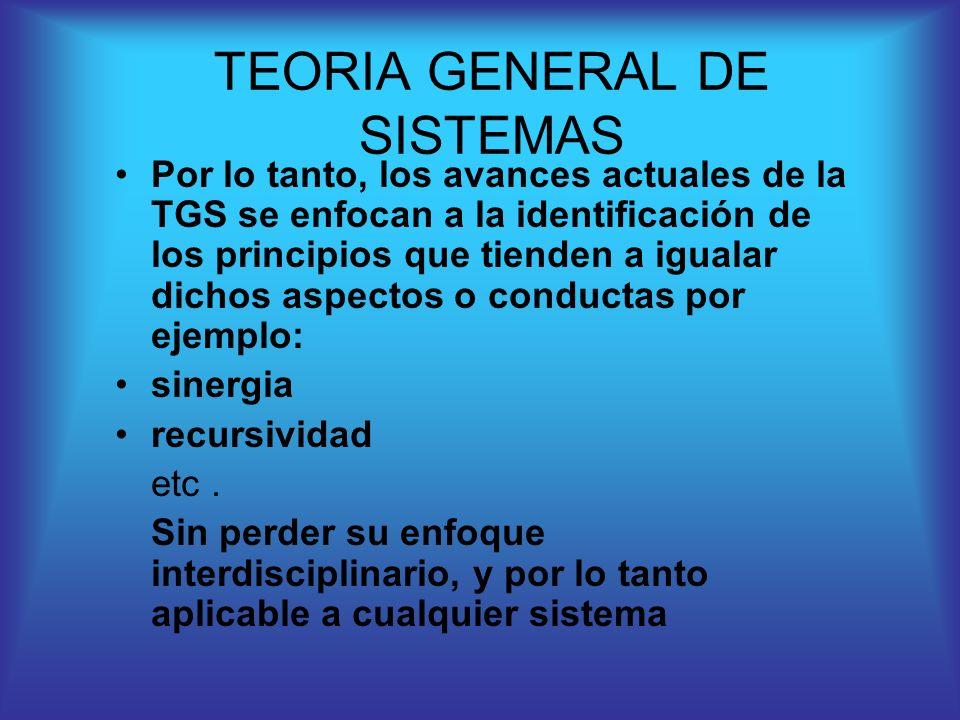 Por lo tanto, los avances actuales de la TGS se enfocan a la identificación de los principios que tienden a igualar dichos aspectos o conductas por ej