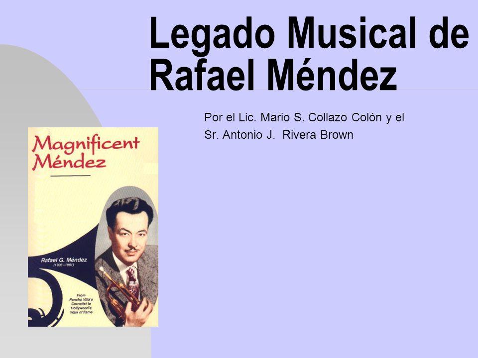 Legado Musical de Rafael Méndez Por el Lic. Mario S. Collazo Colón y el Sr. Antonio J. Rivera Brown