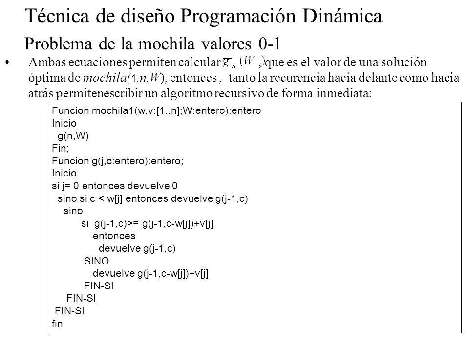 Técnica de diseño Programación Dinámica Problema de la mochila valores 0-1 Ambas ecuaciones permiten calcular, que es el valor de una solución óptima