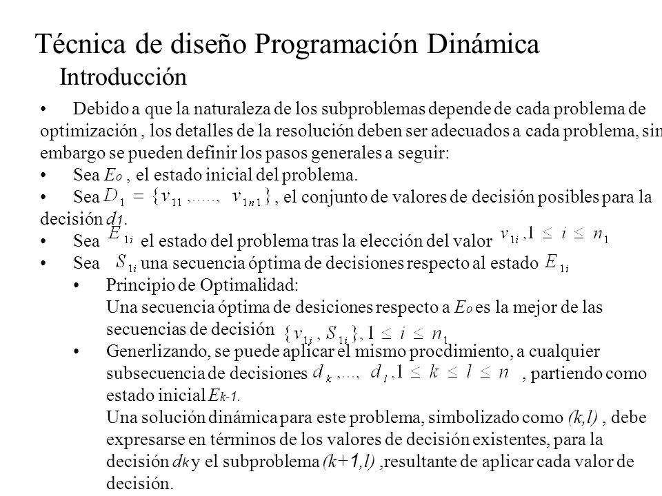 Técnica de diseño Programación Dinámica Problema costo mínimo de caminos en un grafo multietapa Grafo multietapa: El problema es encontarar un camino de costo mínimo, entre o y d Todo camino de o a d tiene exactamente un vértice en cada etapa V i, por eso se dice que cada V i define una etapa del grafo.