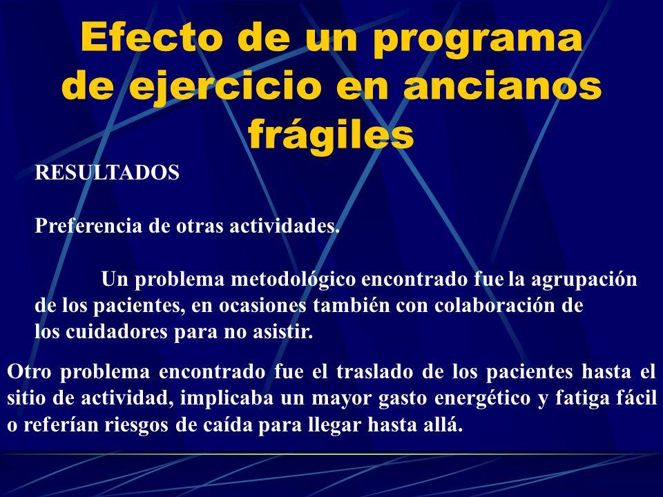 Efecto de un programa de ejercicio en ancianos frágiles RESULTADOS Preferencia de otras actividades. Un problema metodológico encontrado fue la agrupa