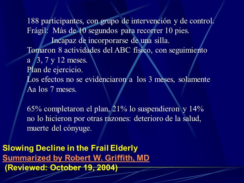 Slowing Decline in the Frail Elderly Summarized by Robert W. Griffith, MD Summarized by Robert W. Griffith, MD (Reviewed: October 19, 2004) 188 partic