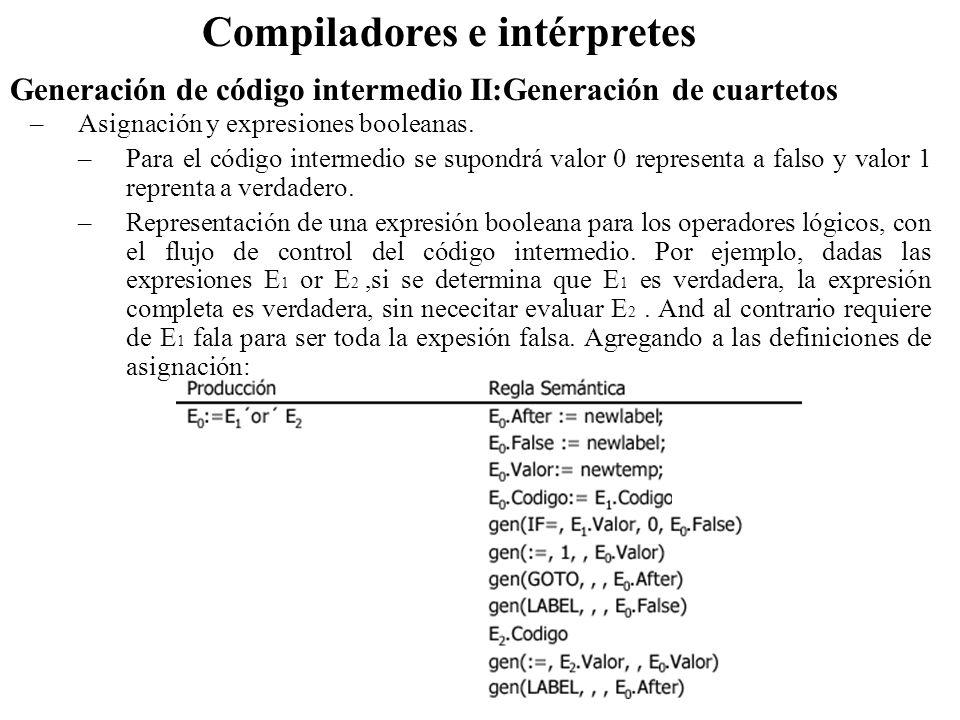 Compiladores e intérpretes –Asignación y expresiones booleanas. –Para el código intermedio se supondrá valor 0 representa a falso y valor 1 reprenta a