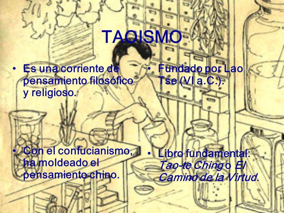 TAOISMO Es una corriente de pensamiento filosófico y religioso. Con el confucianismo, ha moldeado el pensamiento chino. Fundado por Lao Tse (VI a.C.).