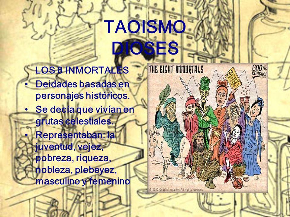 TAOISMO DIOSES LOS 8 INMORTALES Deidades basadas en personajes históricos. Se decía que vivían en grutas celestiales. Representaban: la juventud, veje