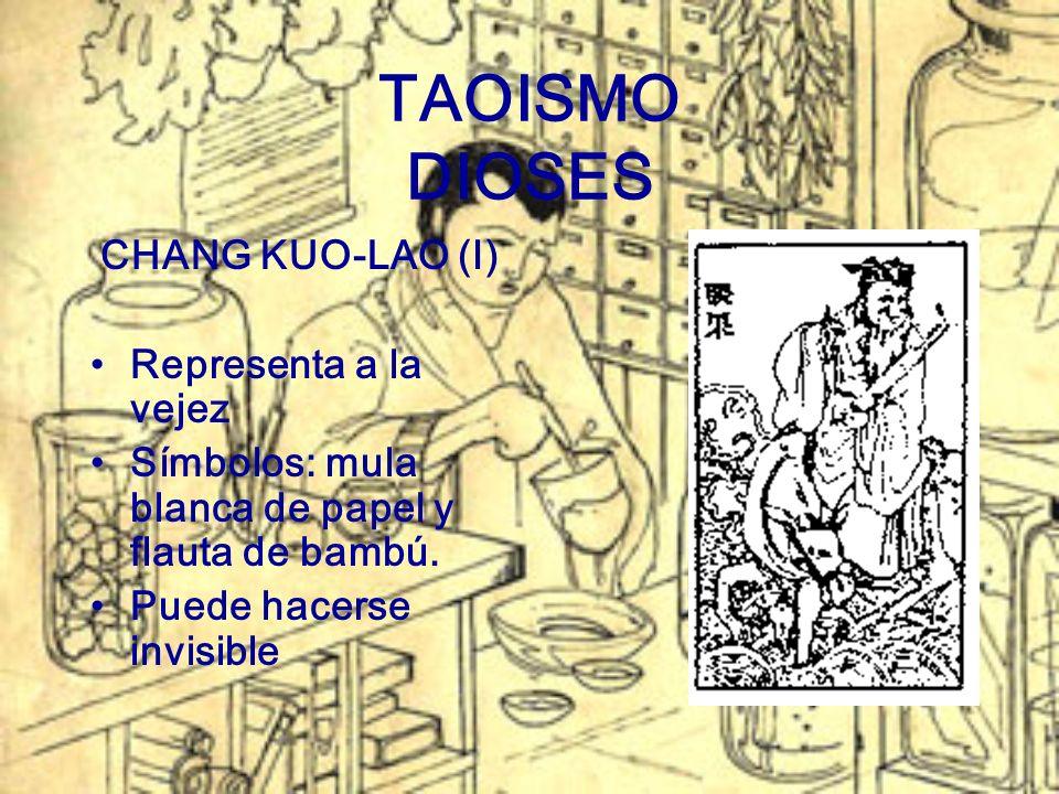 TAOISMO DIOSES CHANG KUO-LAO (I) Representa a la vejez Símbolos: mula blanca de papel y flauta de bambú. Puede hacerse invisible