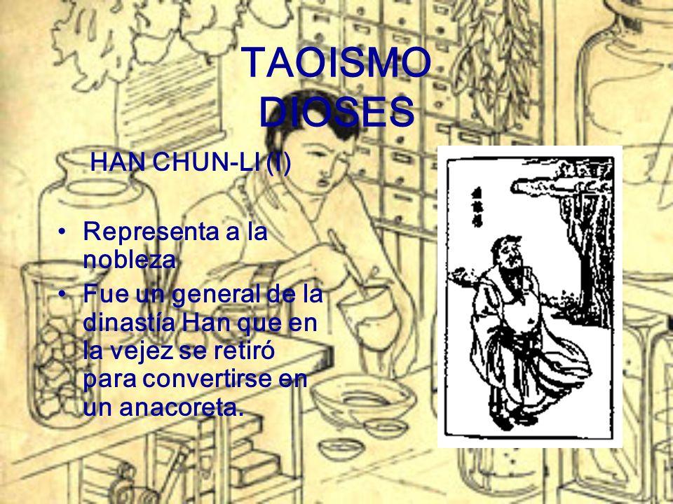 TAOISMO DIOSES HAN CHUN-LI (I) Representa a la nobleza Fue un general de la dinastía Han que en la vejez se retiró para convertirse en un anacoreta.