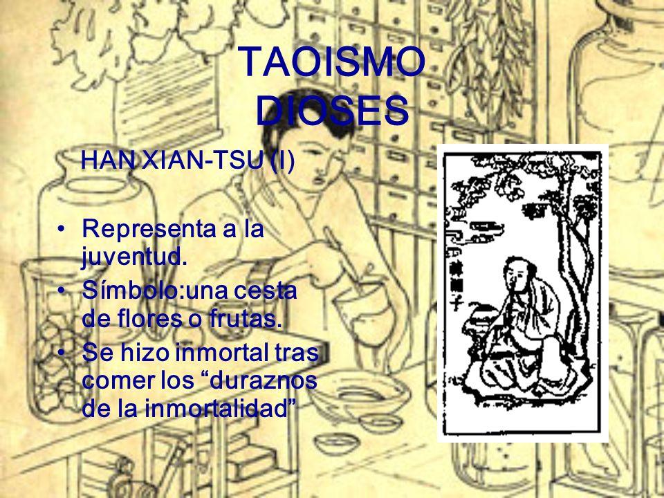 TAOISMO DIOSES HAN XIAN-TSU (I) Representa a la juventud. Símbolo:una cesta de flores o frutas. Se hizo inmortal tras comer los duraznos de la inmorta
