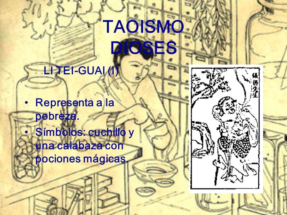 TAOISMO DIOSES LI TEI-GUAI (I) Representa a la pobreza. Símbolos: cuchillo y una calabaza con pociones mágicas.