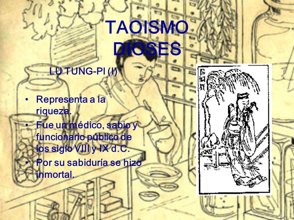 TAOISMO DIOSES LU TUNG-PI (I) Representa a la riqueza. Fue un médico, sabio y funcionario público de los siglo VIII y IX d.C. Por su sabiduría se hizo