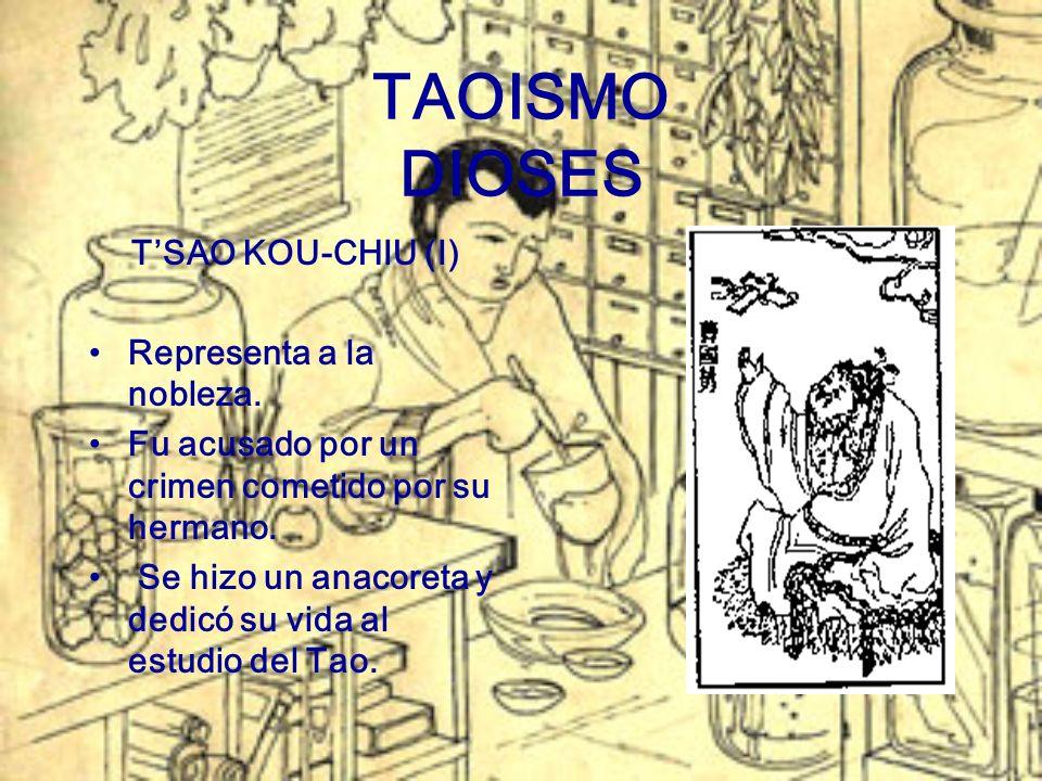 TAOISMO DIOSES TSAO KOU-CHIU (I) Representa a la nobleza. Fu acusado por un crimen cometido por su hermano. Se hizo un anacoreta y dedicó su vida al e