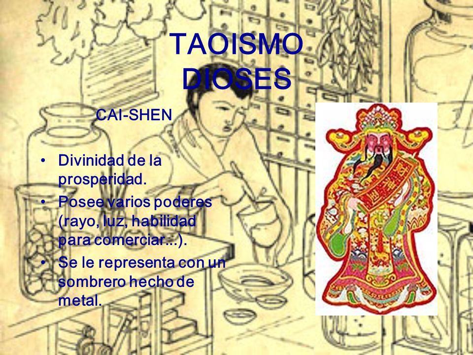 TAOISMO DIOSES CAI-SHEN Divinidad de la prosperidad. Posee varios poderes (rayo, luz, habilidad para comerciar...). Se le representa con un sombrero h