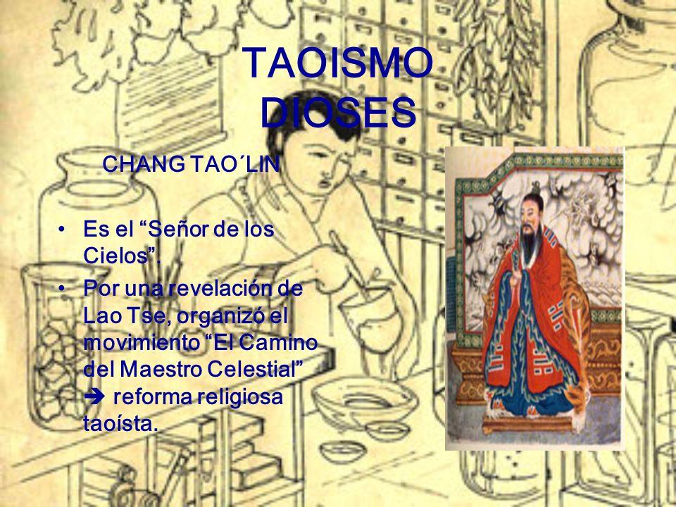 TAOISMO DIOSES CHANG TAO´LIN Es el Señor de los Cielos. Por una revelación de Lao Tse, organizó el movimiento El Camino del Maestro Celestial reforma
