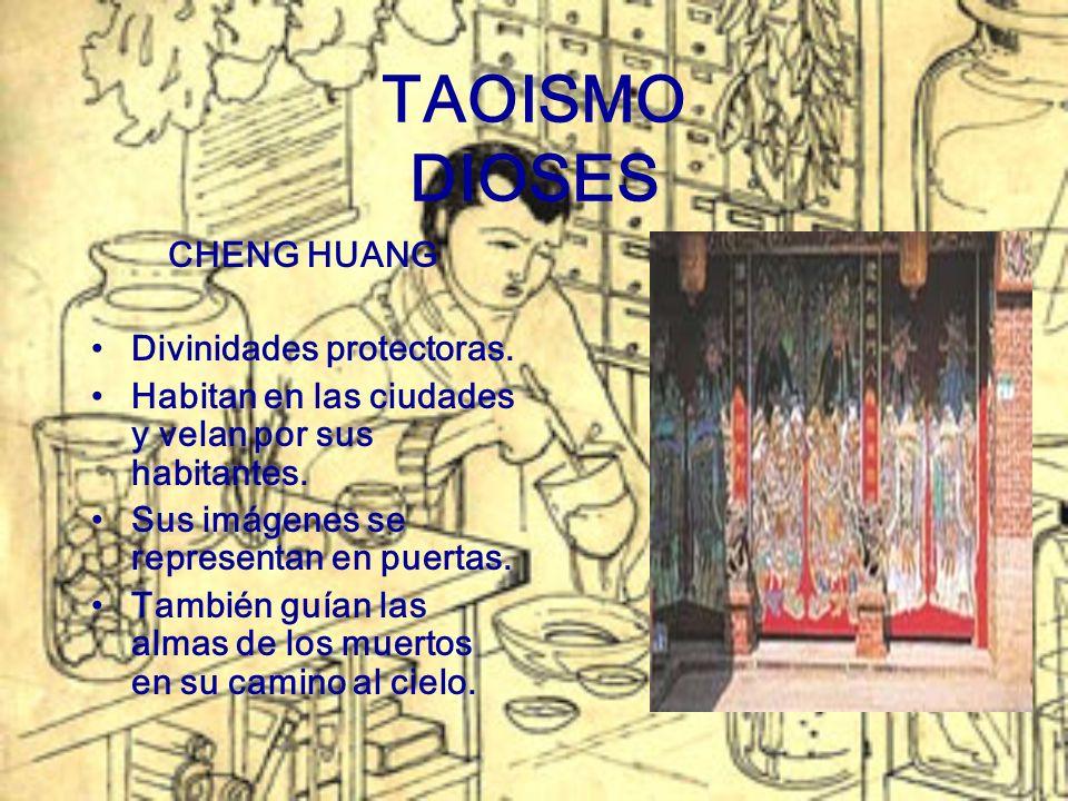 TAOISMO DIOSES CHENG HUANG Divinidades protectoras. Habitan en las ciudades y velan por sus habitantes. Sus imágenes se representan en puertas. Tambié