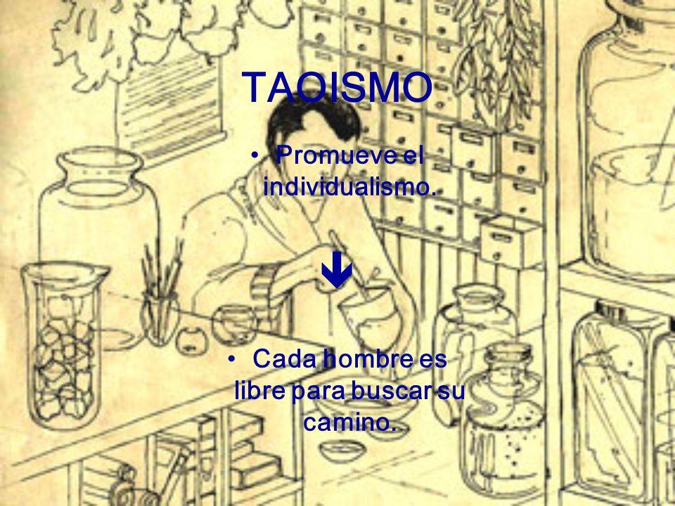 TAOISMO Promueve el individualismo. Cada hombre es libre para buscar su camino.