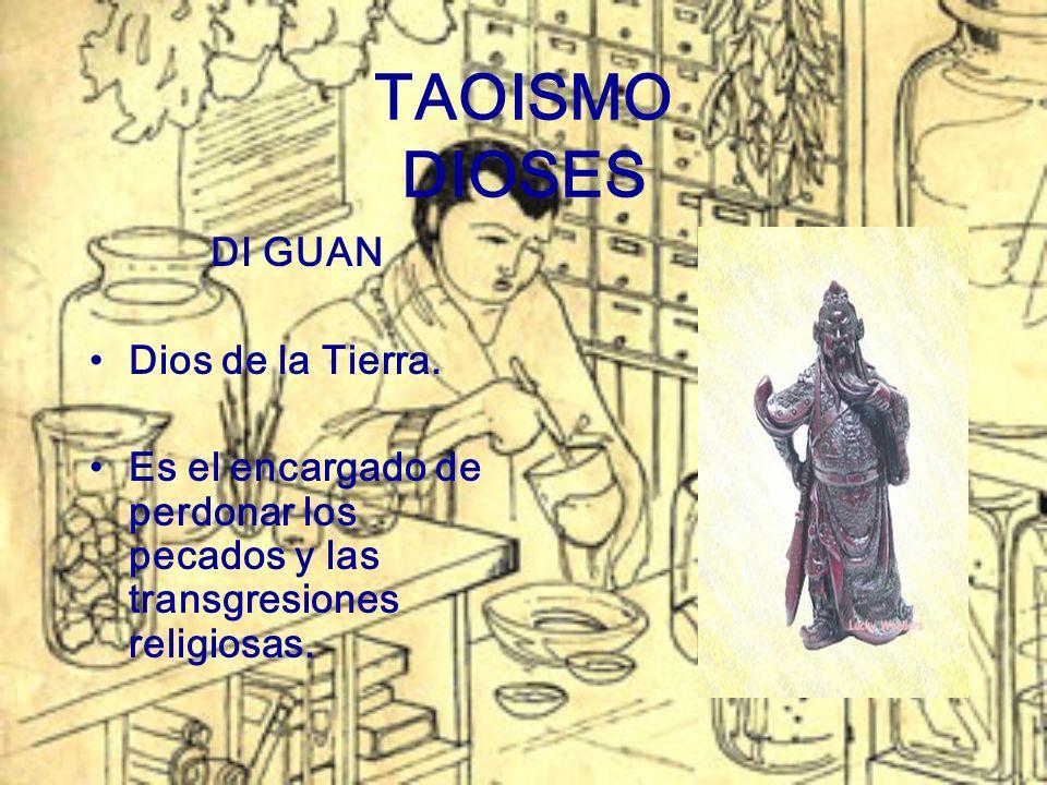 TAOISMO DIOSES DI GUAN Dios de la Tierra. Es el encargado de perdonar los pecados y las transgresiones religiosas.