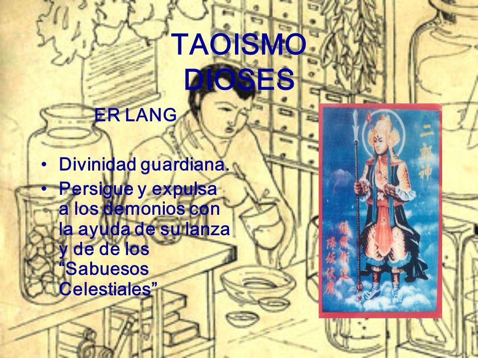 TAOISMO DIOSES ER LANG Divinidad guardiana. Persigue y expulsa a los demonios con la ayuda de su lanza y de de los Sabuesos Celestiales