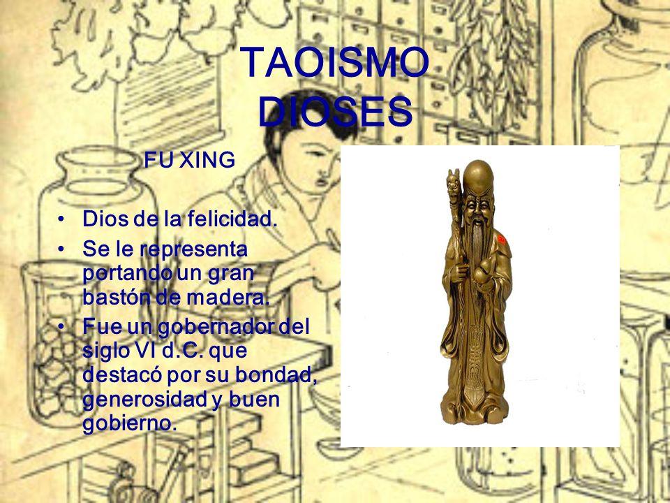 TAOISMO DIOSES FU XING Dios de la felicidad. Se le representa portando un gran bastón de madera. Fue un gobernador del siglo VI d.C. que destacó por s