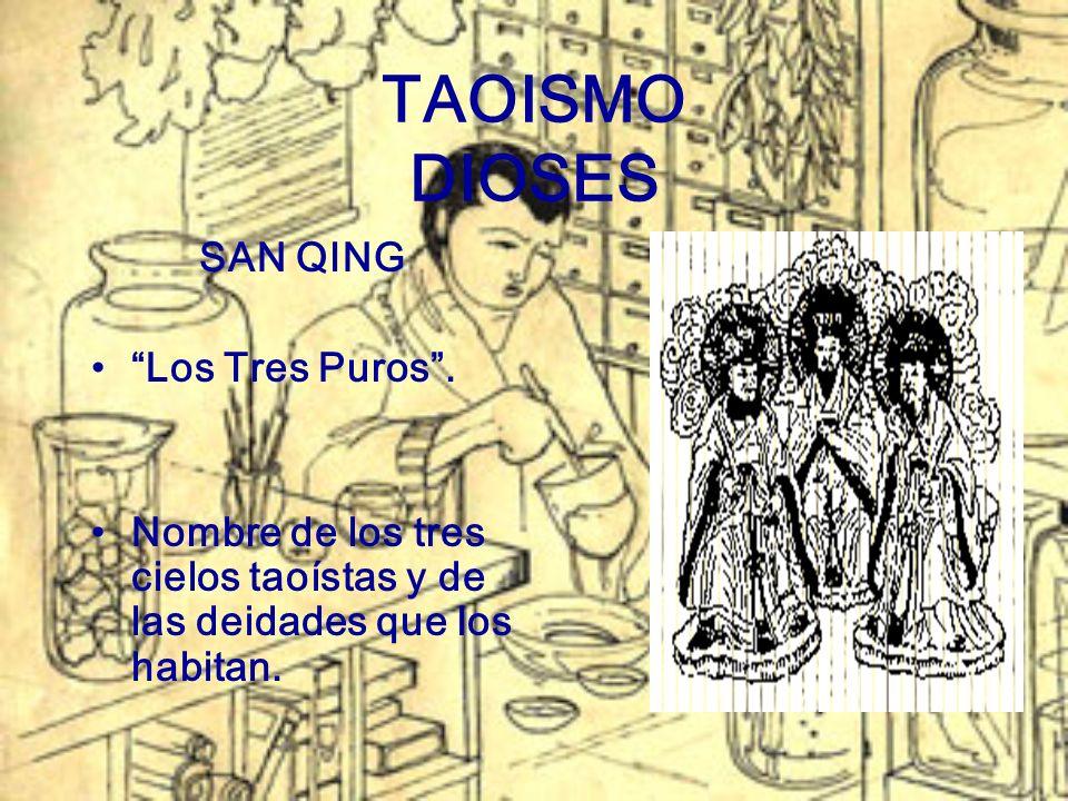 TAOISMO DIOSES SAN QING Los Tres Puros. Nombre de los tres cielos taoístas y de las deidades que los habitan.