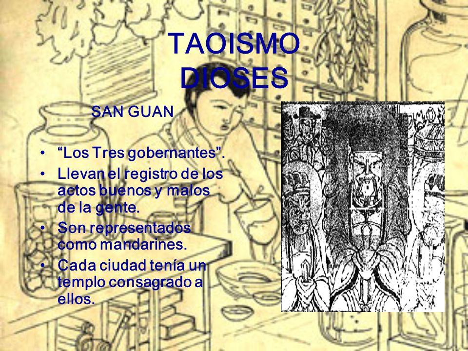 TAOISMO DIOSES SAN GUAN Los Tres gobernantes. Llevan el registro de los actos buenos y malos de la gente. Son representados como mandarines. Cada ciud