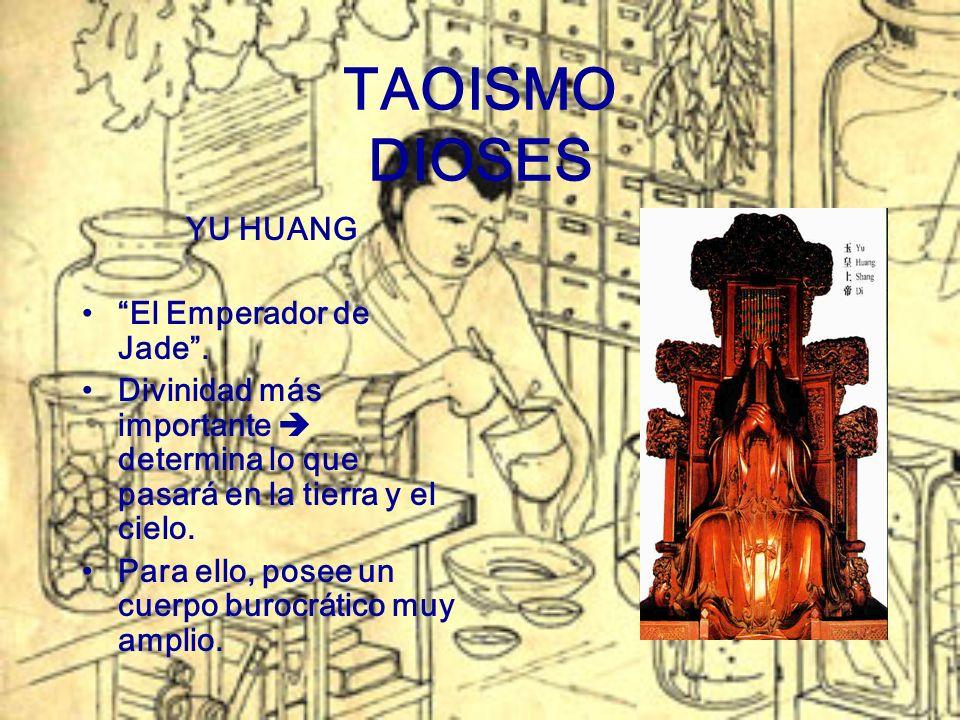 TAOISMO DIOSES YU HUANG El Emperador de Jade. Divinidad más importante determina lo que pasará en la tierra y el cielo. Para ello, posee un cuerpo bur