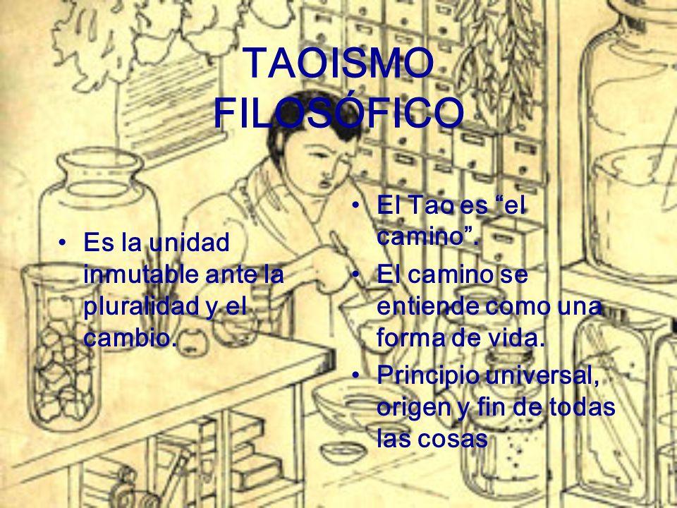 TAOISMO FILOSÓFICO Es la unidad inmutable ante la pluralidad y el cambio. El Tao es el camino. El camino se entiende como una forma de vida. Principio