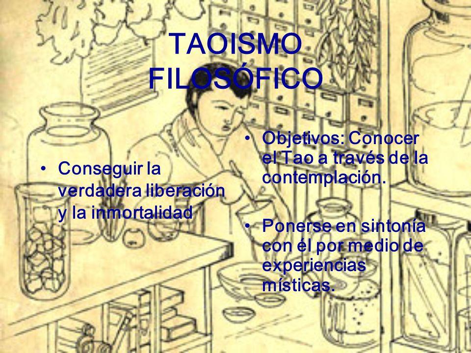 TAOISMO FILOSÓFICO Conseguir la verdadera liberación y la inmortalidad Objetivos: Conocer el Tao a través de la contemplación. Ponerse en sintonía con