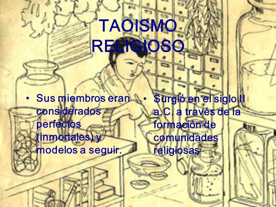 TAOISMO RELIGIOSO Sus miembros eran considerados perfectos (inmortales) y modelos a seguir. Surgió en el siglo II a.C. a través de la formación de com