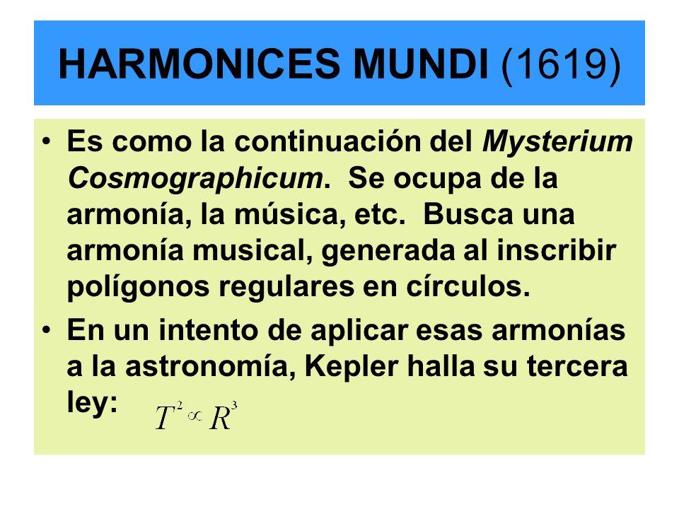 HARMONICES MUNDI (1619) Es como la continuación del Mysterium Cosmographicum. Se ocupa de la armonía, la música, etc. Busca una armonía musical, gener