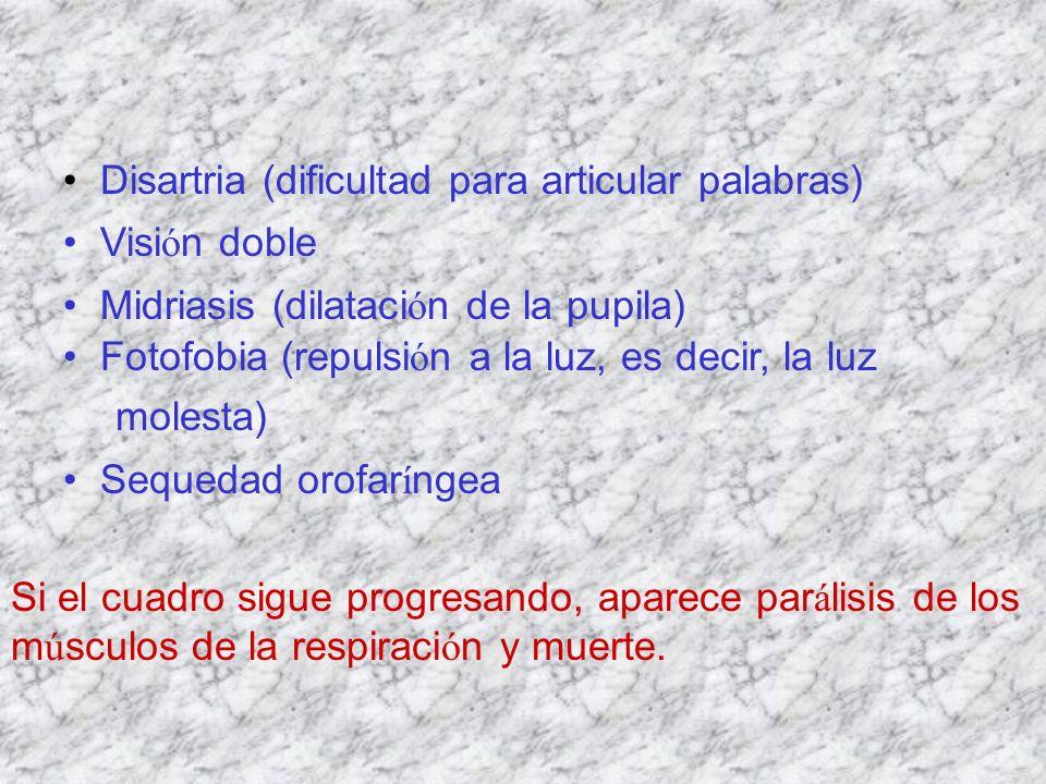 Disartria (dificultad para articular palabras) Visi ó n doble Midriasis (dilataci ó n de la pupila) Fotofobia (repulsi ó n a la luz, es decir, la luz