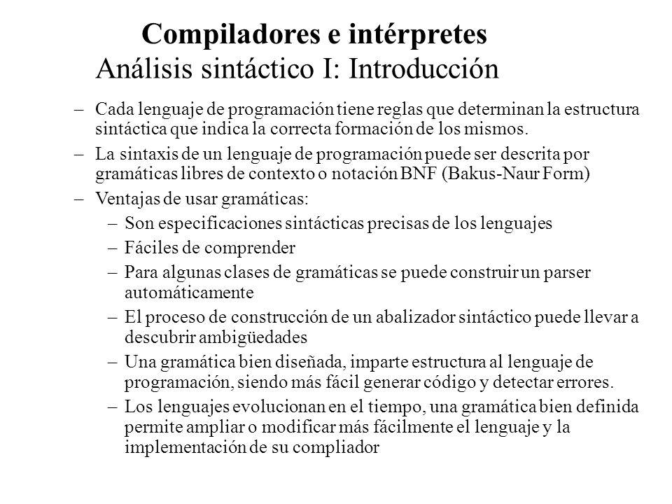 Análisis sintáctico I: Introducción Compiladores e intérpretes –Funciones: –Comprobar que los componentes léxicos entregados por el analizador léxico, cumple con las reglas de la gramática.