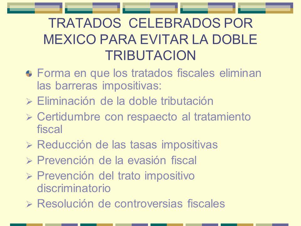 TRATADOS CELEBRADOS POR MEXICO PARA EVITAR LA DOBLE TRIBUTACION Forma en que los tratados fiscales eliminan las barreras impositivas: Eliminación de l