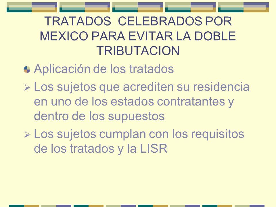 TRATADOS CELEBRADOS POR MEXICO PARA EVITAR LA DOBLE TRIBUTACION Aplicación de los tratados Los sujetos que acrediten su residencia en uno de los estad