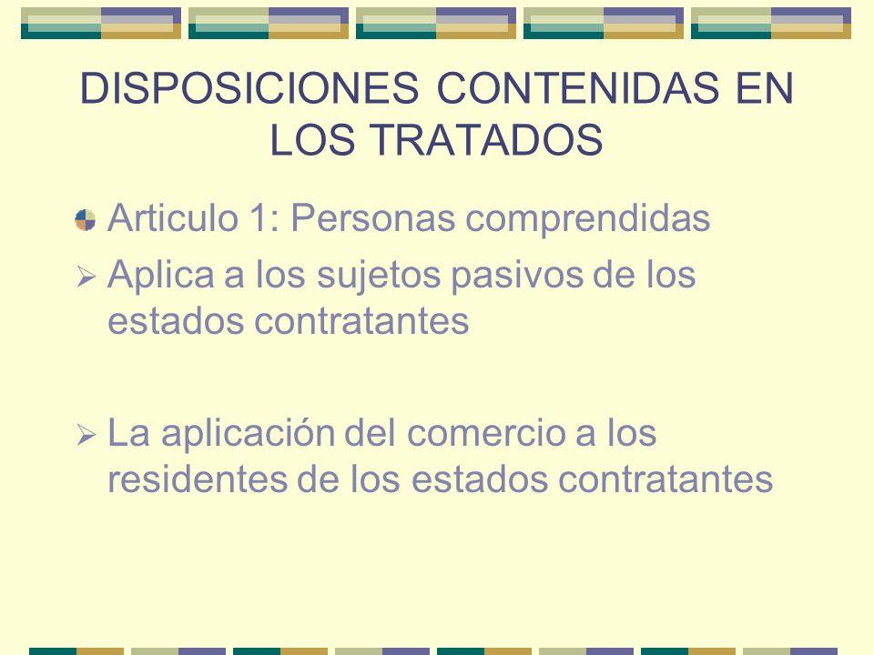 DISPOSICIONES CONTENIDAS EN LOS TRATADOS Articulo 1: Personas comprendidas Aplica a los sujetos pasivos de los estados contratantes La aplicación del