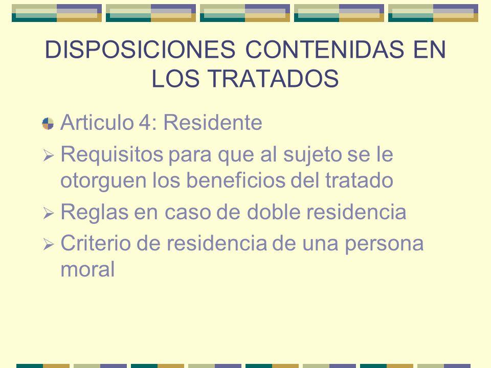 DISPOSICIONES CONTENIDAS EN LOS TRATADOS Articulo 4: Residente Requisitos para que al sujeto se le otorguen los beneficios del tratado Reglas en caso