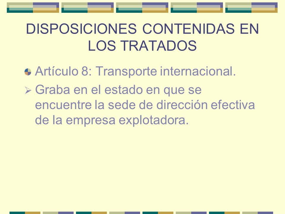 DISPOSICIONES CONTENIDAS EN LOS TRATADOS Artículo 8: Transporte internacional. Graba en el estado en que se encuentre la sede de dirección efectiva de