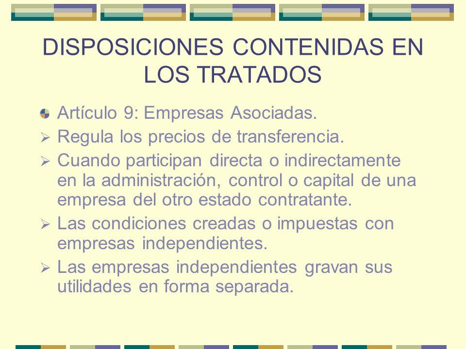DISPOSICIONES CONTENIDAS EN LOS TRATADOS Artículo 9: Empresas Asociadas. Regula los precios de transferencia. Cuando participan directa o indirectamen