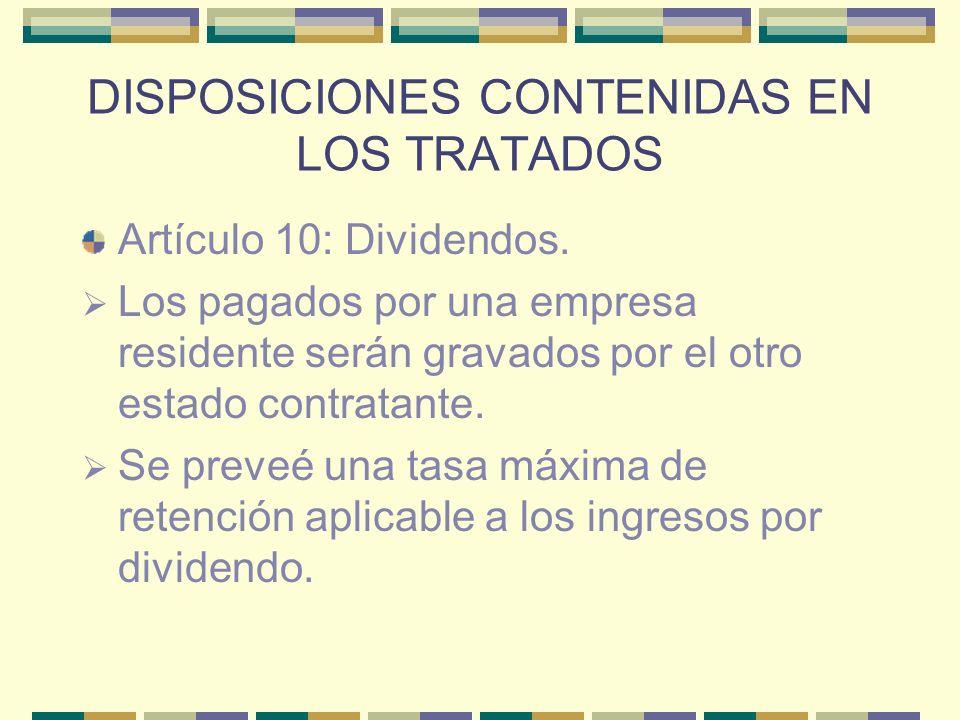 DISPOSICIONES CONTENIDAS EN LOS TRATADOS Artículo 10: Dividendos. Los pagados por una empresa residente serán gravados por el otro estado contratante.