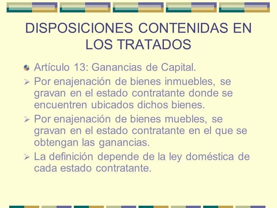 DISPOSICIONES CONTENIDAS EN LOS TRATADOS Artículo 13: Ganancias de Capital. Por enajenación de bienes inmuebles, se gravan en el estado contratante do