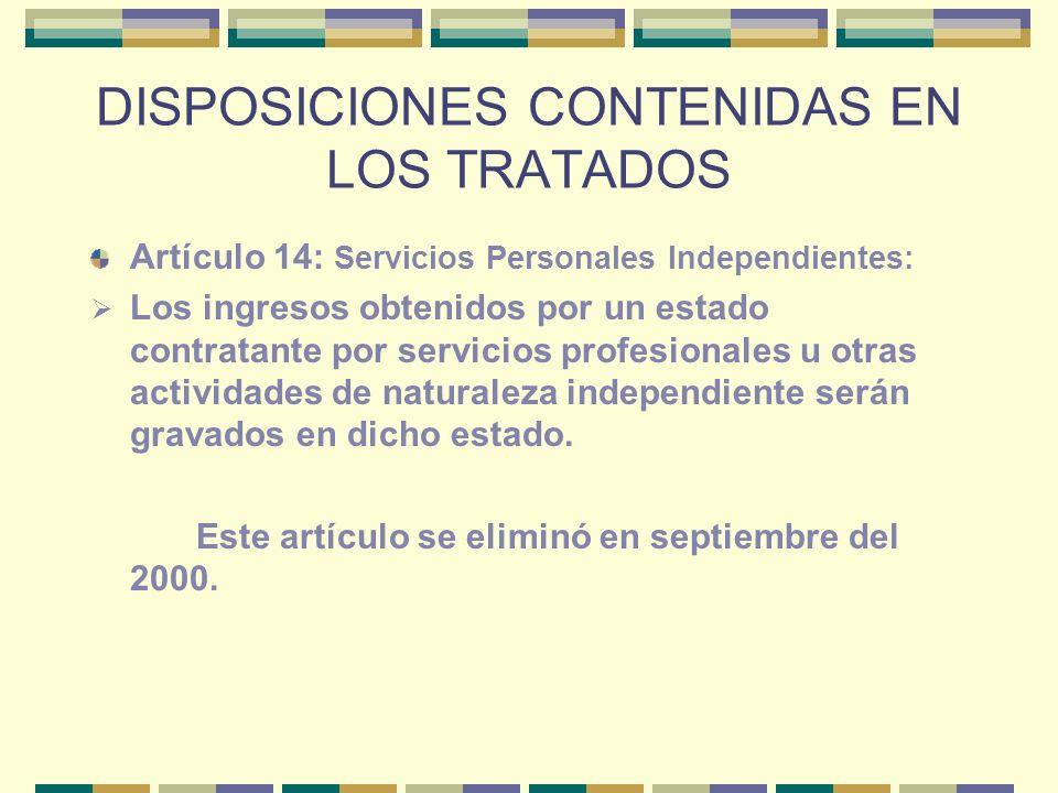 DISPOSICIONES CONTENIDAS EN LOS TRATADOS Artículo 14: Servicios Personales Independientes: Los ingresos obtenidos por un estado contratante por servic