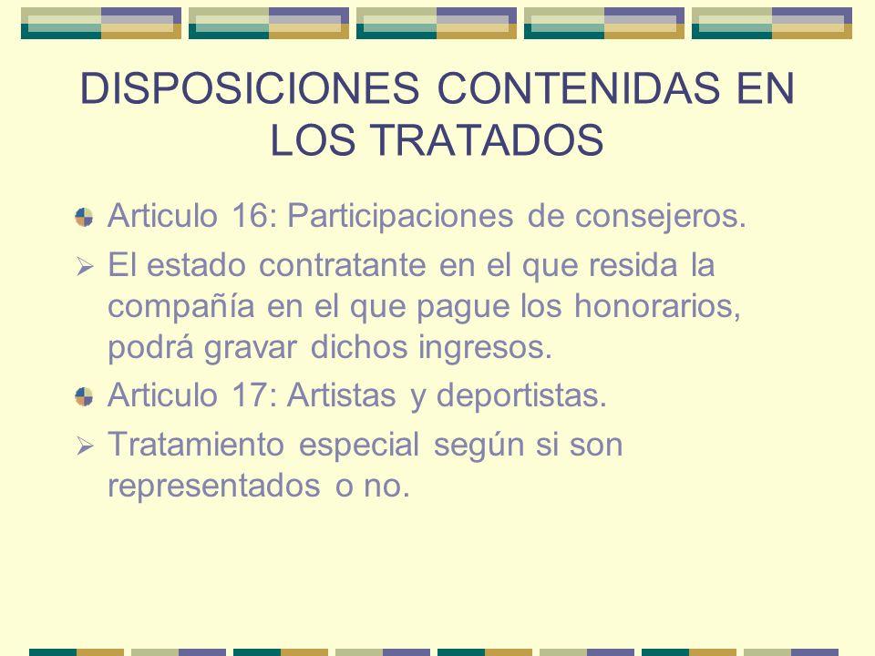 DISPOSICIONES CONTENIDAS EN LOS TRATADOS Articulo 16: Participaciones de consejeros. El estado contratante en el que resida la compañía en el que pagu