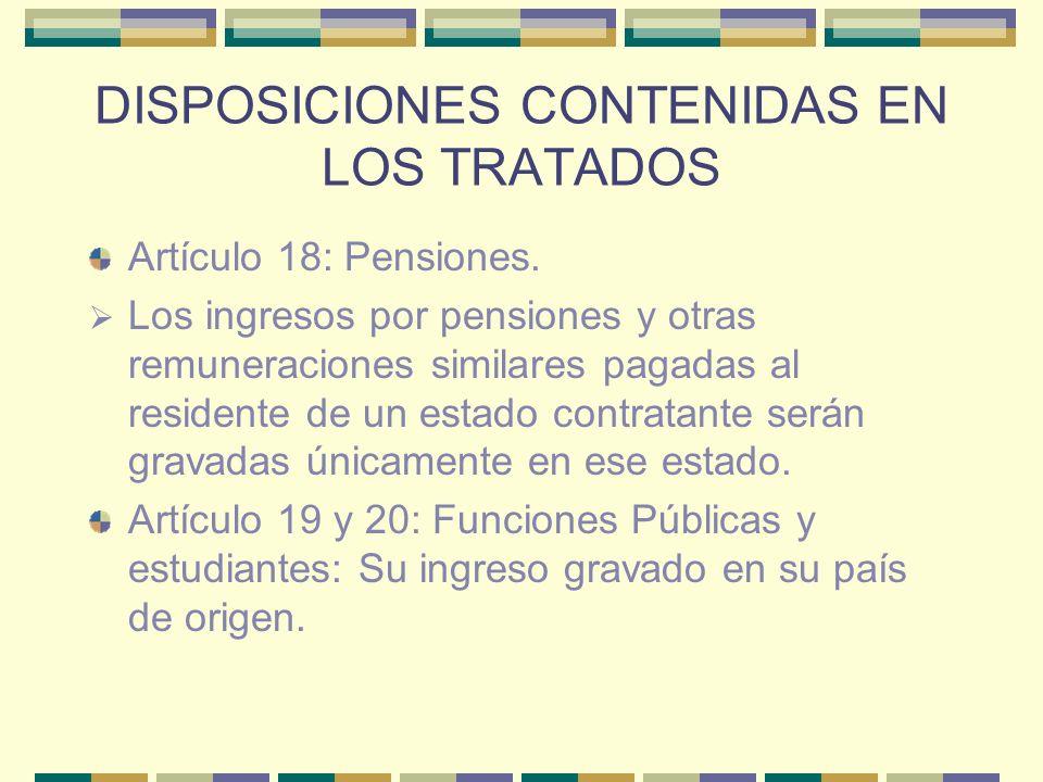 DISPOSICIONES CONTENIDAS EN LOS TRATADOS Artículo 18: Pensiones. Los ingresos por pensiones y otras remuneraciones similares pagadas al residente de u