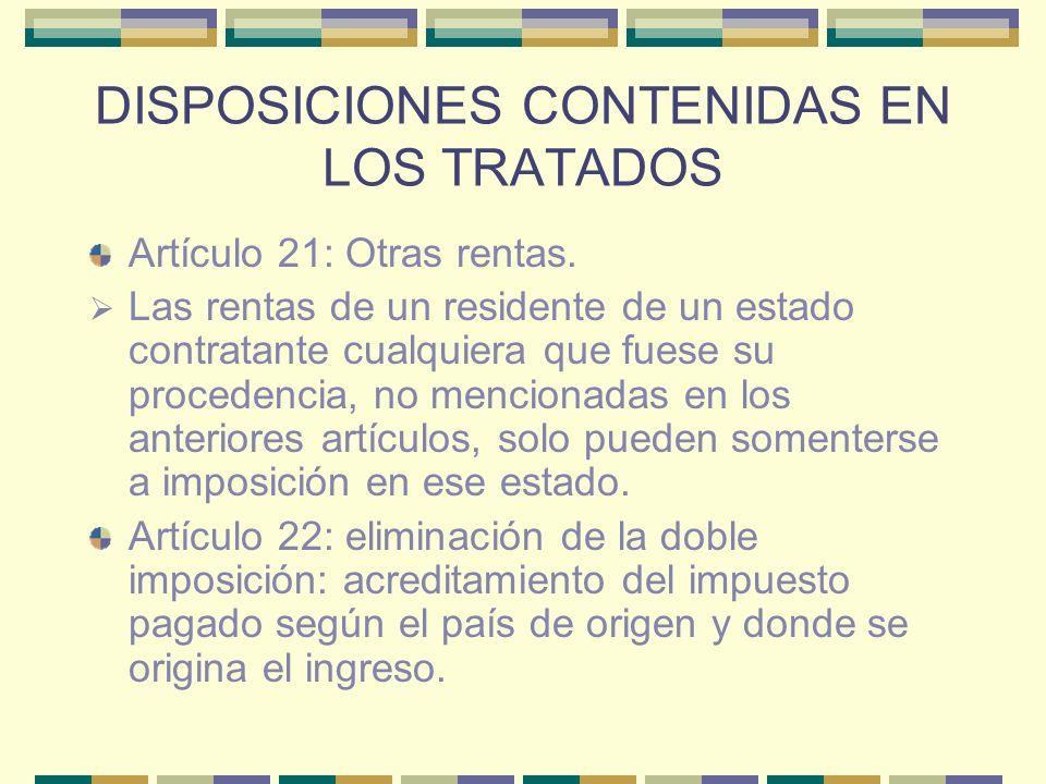 DISPOSICIONES CONTENIDAS EN LOS TRATADOS Artículo 21: Otras rentas. Las rentas de un residente de un estado contratante cualquiera que fuese su proced