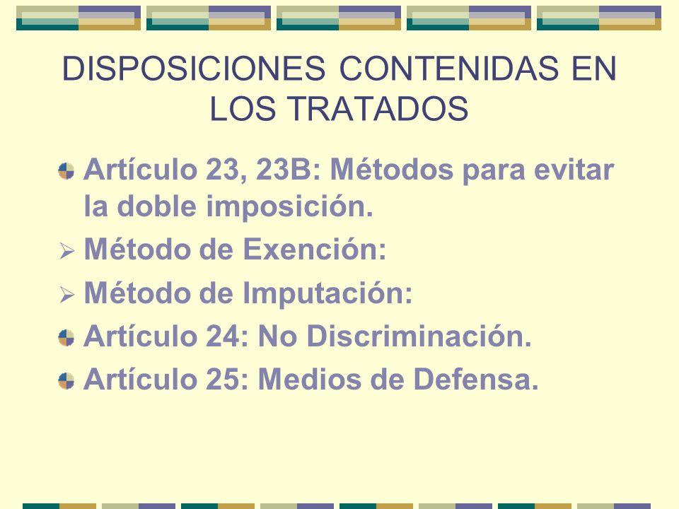 DISPOSICIONES CONTENIDAS EN LOS TRATADOS Artículo 23, 23B: Métodos para evitar la doble imposición. Método de Exención: Método de Imputación: Artículo