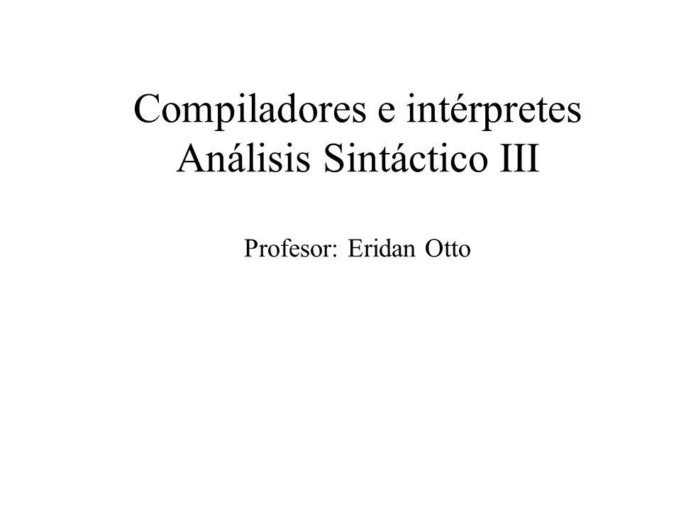 Compiladores e intérpretes Análisis Sintáctico III Profesor: Eridan Otto